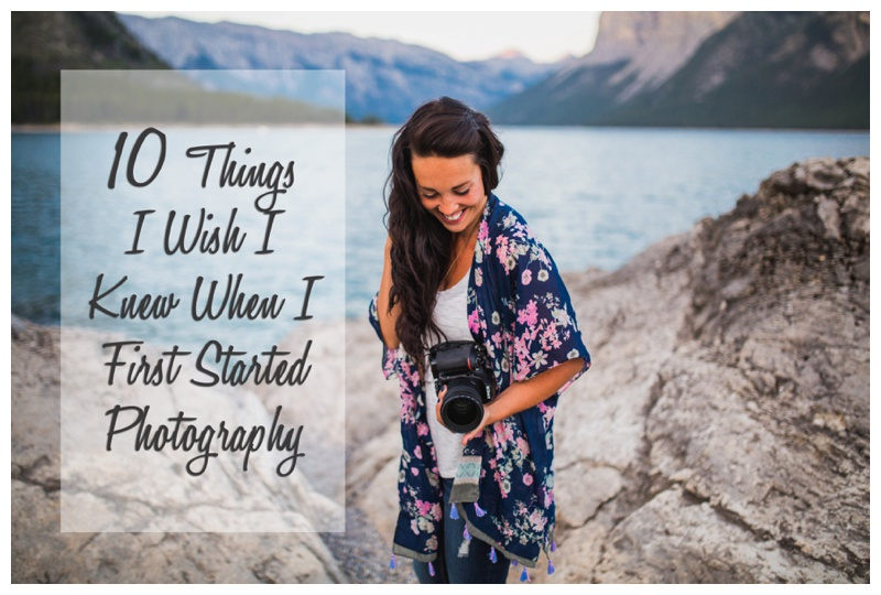 10 Things I Wish I Knew When Starting Photography