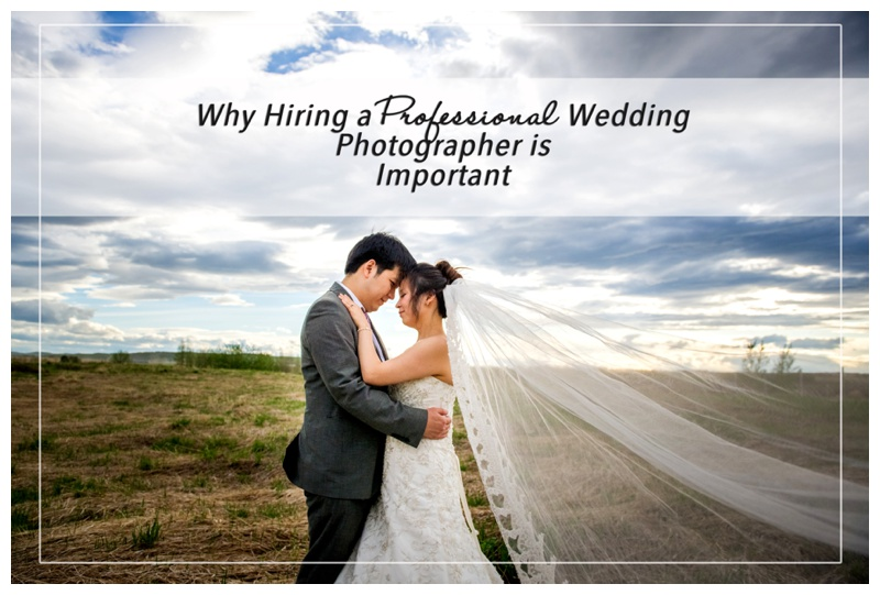 Why Hiring a Professional Wedding Photographer is Important