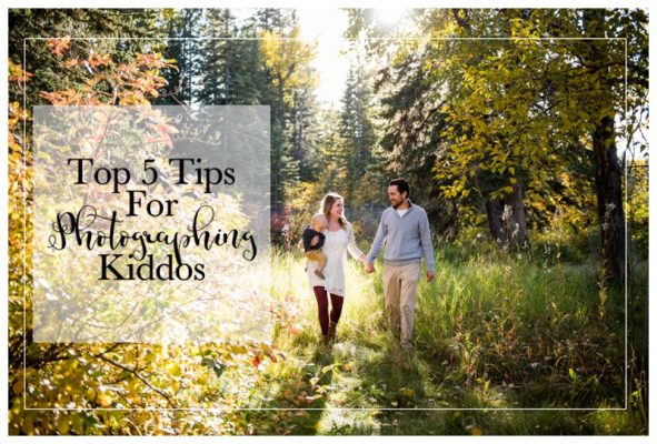 Top 5 Tips For Photographing Kiddos | Calgary Family Photographer