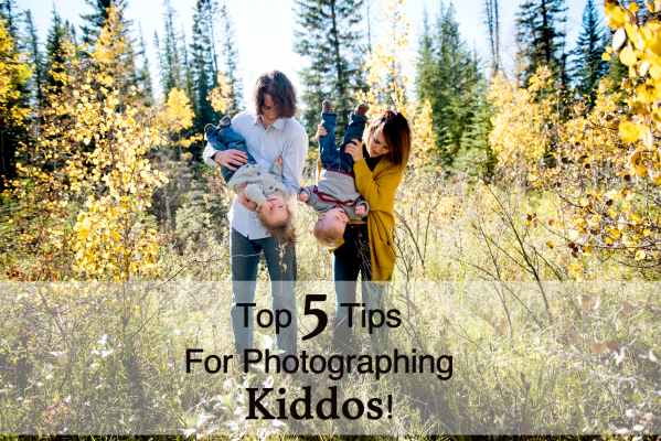 Top 5 Tips For Photographing Kiddos – Calgary Family Photographer