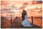 Why Bring a Photographer To Your Destination Wedding? – Destination Wedding Photographer
