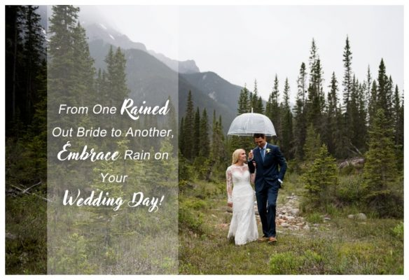 From One Rained Out Bride To Another Embrace Rain on Your Wedding Day – Canmore Wedding Photographer