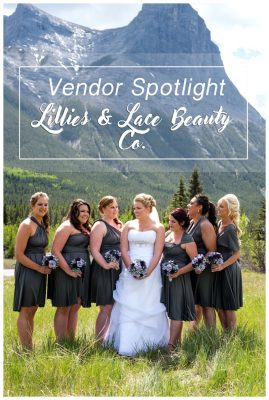 Vendor Spotlight – Lilies & Lace Beauty Co. – Canmore Wedding Hairstylists