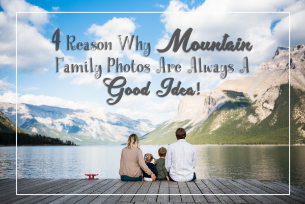 4 Reason Why Mountain Family Photos Are Always A Good Idea | Canmore Photographer