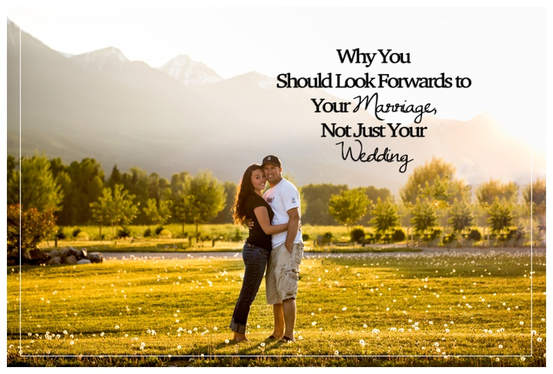 Why You Should Look Forwards to Your Marriage, Not Just Your Wedding Day