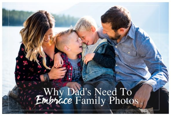 Why Dad's Need To Embrace Family Photos | Calgary Family Photographer