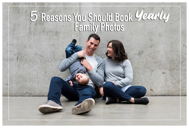 5 Reasons You Should Book Yearly Family Photos