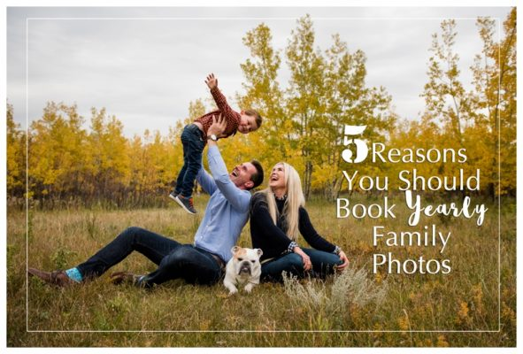 5 Reasons You Should Book Yearly Family Photos  | Calgary Photographer