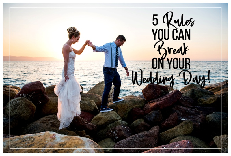 5 Rules You Can Break on Your Wedding Day