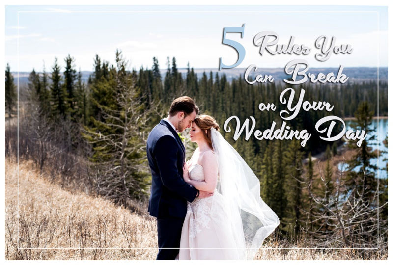 5 Rules You Can Break on Your Wedding Day - Wedding Planning Tips