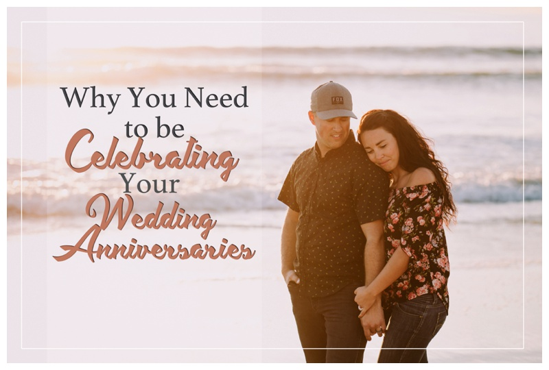 Why You Need to be Celebrating your Wedding Anniversaries