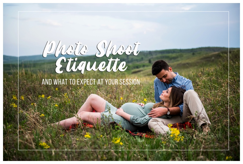 Photo Shoot Etiquette & WHAT TO EXPECT AT YOUR SESSION