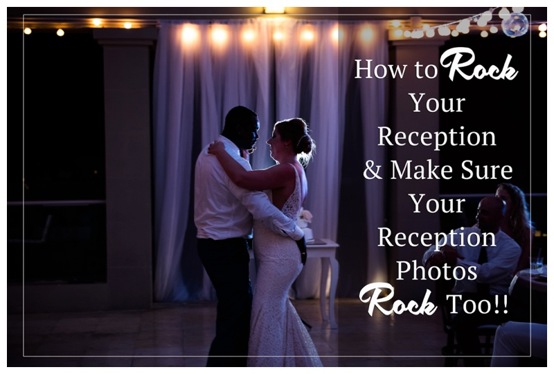 How to Rock Your Reception & Make Sure Your Photos Rock Too!!