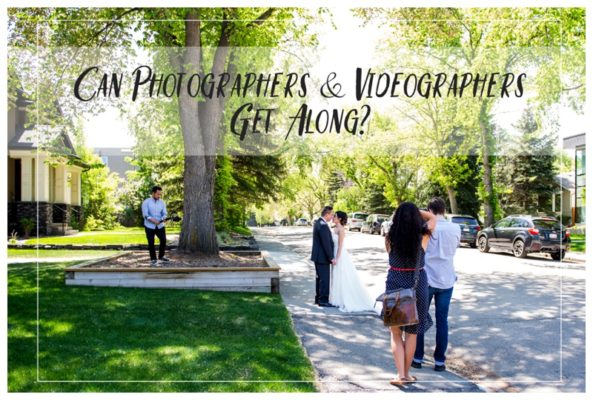 Can Photographers & Videographers Get Along? | Calgary Wedding Photographer