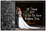 10 Things NOT To Do On Your Wedding Day | Calgary Wedding Photographer